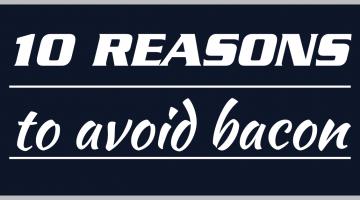10 reasons to avoid bacon