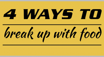 4 ways to break up with food