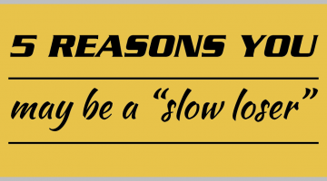 """5 reasons you may be a """"slow loser"""""""