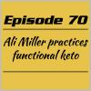 Episode 70 – Ali Miller practices functional keto