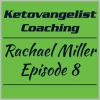 Ketovangelist Coaching – Rachael Miller Episode 8