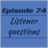 Episode 74 – Listener questions