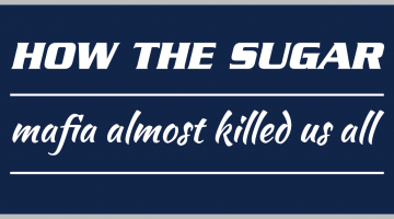 How the sugar mafia almost killed us all