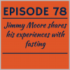 Episode 78 – Jimmy Moore shares his experiences with fasting