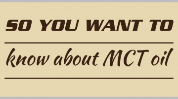 So you wanna know about MCT oil