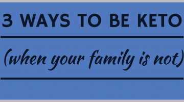 3 ways to be keto (when your family is not)