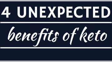 4 unexpected benefits of keto