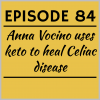 Episode 84 – Anna Vocino uses keto to heal Celiac disease