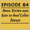 Episode 84 – Anna Vocino uses keto to heal Celiac disease