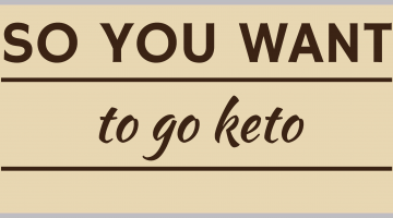 So you want to go keto
