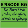 Episode 86 – Dr. Pavel Klein studies the effects of keto on epilepsy
