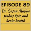 Episode 89 – Dr. Susan Masino studies keto and brain health