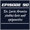 Episode 90 – Dr. Lucia Aronica studies keto and epigenetics