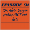 Episode 91 – Dr. Alvin Berger studies MCT and keto