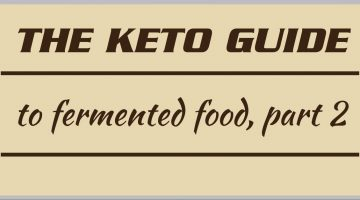 The keto guide to fermented food, part 2