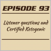 Episode 93 – Listener questions and Certified Ketogenic