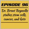 Episode 96 – Dr. Brent Reynolds studies stem cells, cancer, and keto