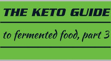The keto guide to fermented food, part 3