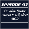 Episode 97 – Dr. Alvin Berger returns to talk about MCTs