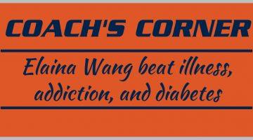 Coach's Corner: Elaina Wang beat illness, addiction, and diabetes