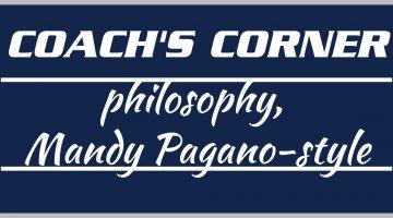 Coach's Corner: Philosophy, Mandy Pagano Style