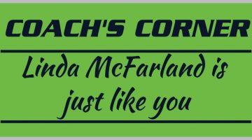 Coach's Corner: Linda McFarland is just like you