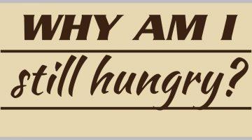 Why am I still hungry?