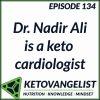 Episode 134 – Dr. Nadir Ali is a keto cardiologist