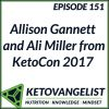 Keto 151 – Allison Gannett and Ali Miller from KetoCon 2017