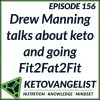 Episode 156 – Drew Manning talks about keto and going Fit2Fat2Fit