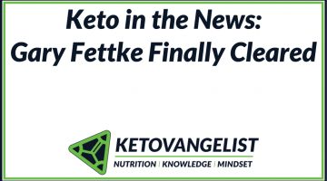 Keto in the News: Gary Fettke Finally Cleared